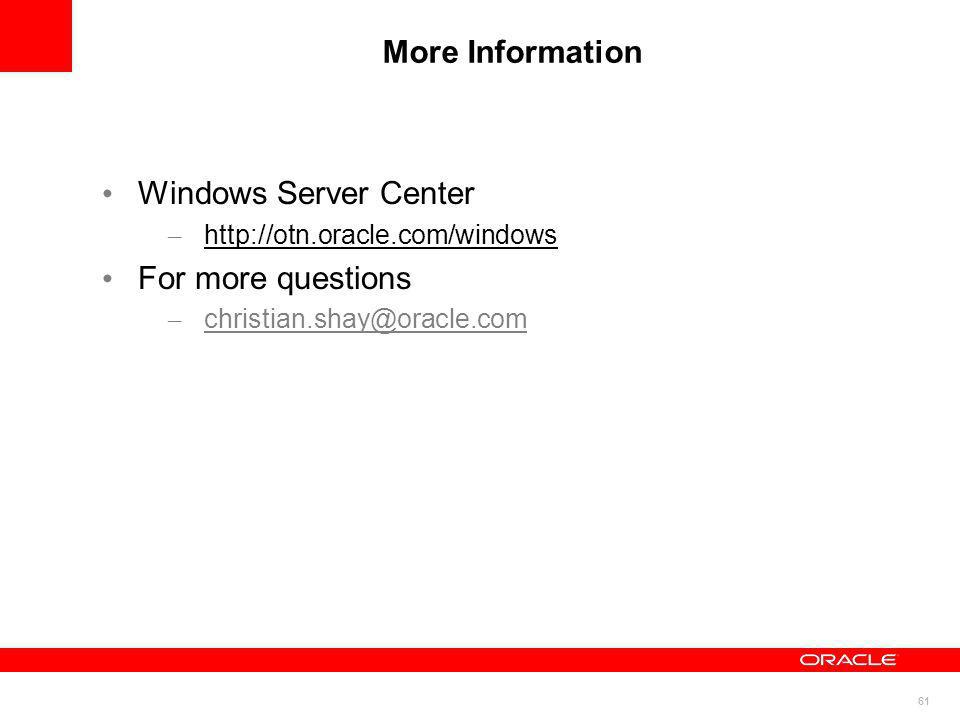 61 More Information Windows Server Center – http://otn.oracle.com/windows For more questions – christian.shay@oracle.com christian.shay@oracle.com