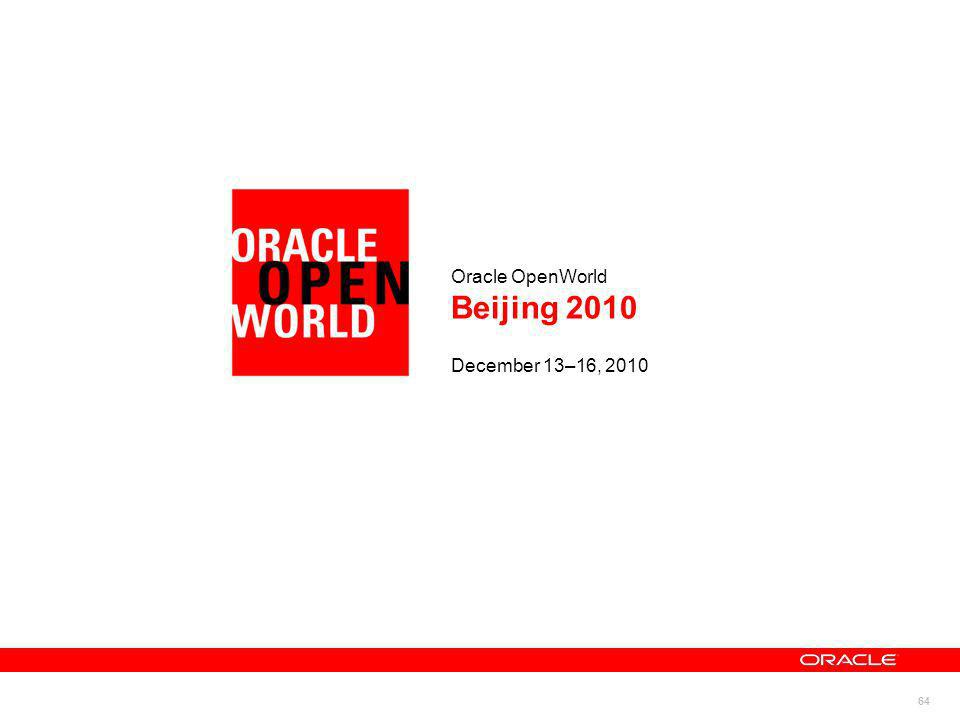 64 Oracle OpenWorld Beijing 2010 December 13–16, 2010