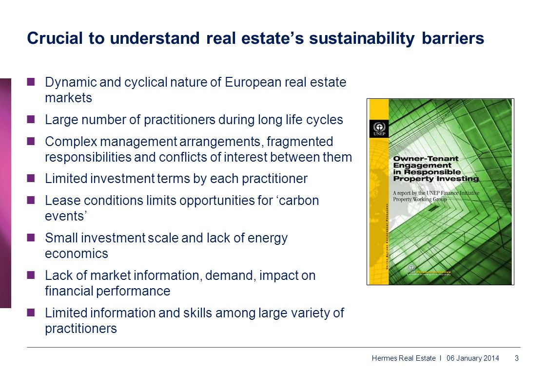 Crucial to understand real estates sustainability barriers Dynamic and cyclical nature of European real estate markets Large number of practitioners d