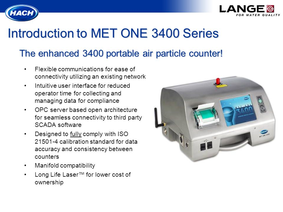 Introduction to MET ONE 3400 Series The enhanced 3400 portable air particle counter! Flexible communications for ease of connectivity utilizing an exi