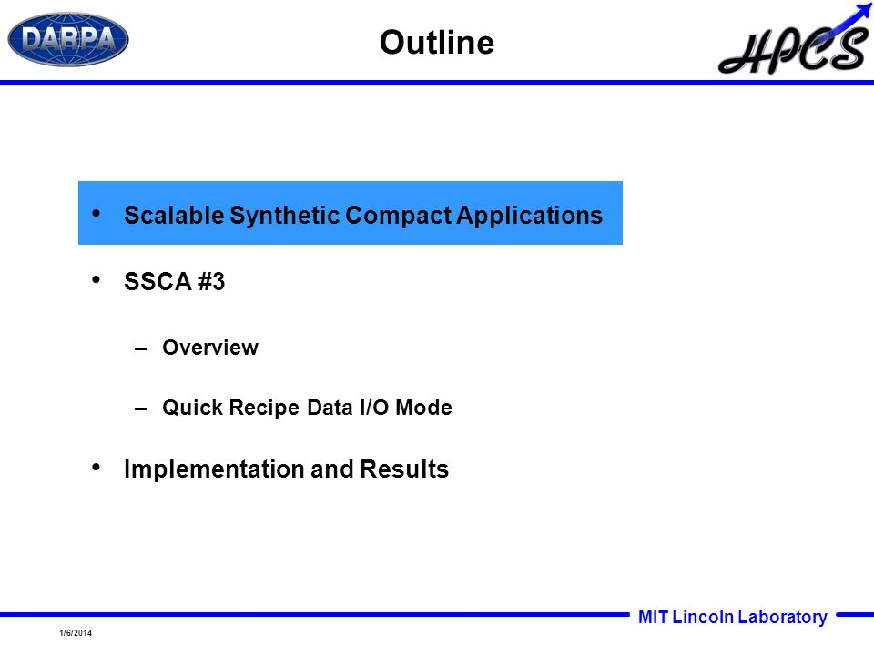 MIT Lincoln Laboratory 1/6/2014 Outline Scalable Synthetic Compact Applications SSCA #3 –Overview –Quick Recipe Data I/O Mode Implementation and Resul