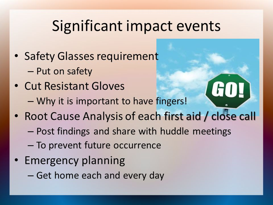 Significant impact events Safety Glasses requirement – Put on safety Cut Resistant Gloves – Why it is important to have fingers! first aid / close cal