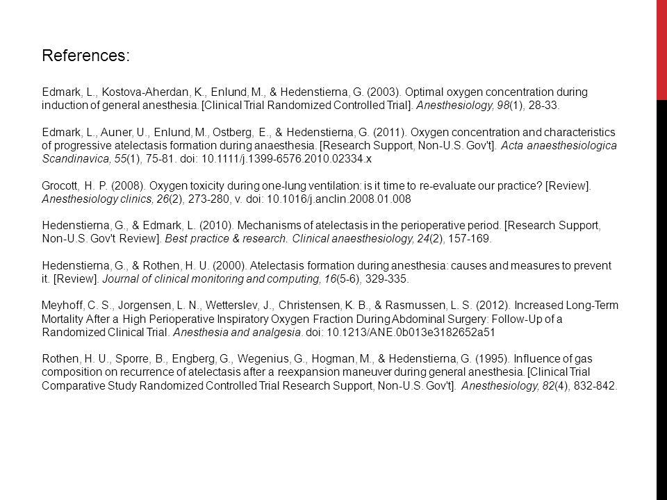 References: Edmark, L., Kostova-Aherdan, K., Enlund, M., & Hedenstierna, G. (2003). Optimal oxygen concentration during induction of general anesthesi