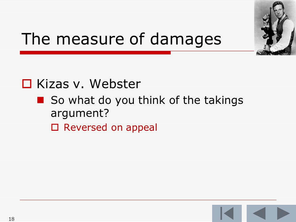 The measure of damages Kizas v. Webster So what do you think of the takings argument.