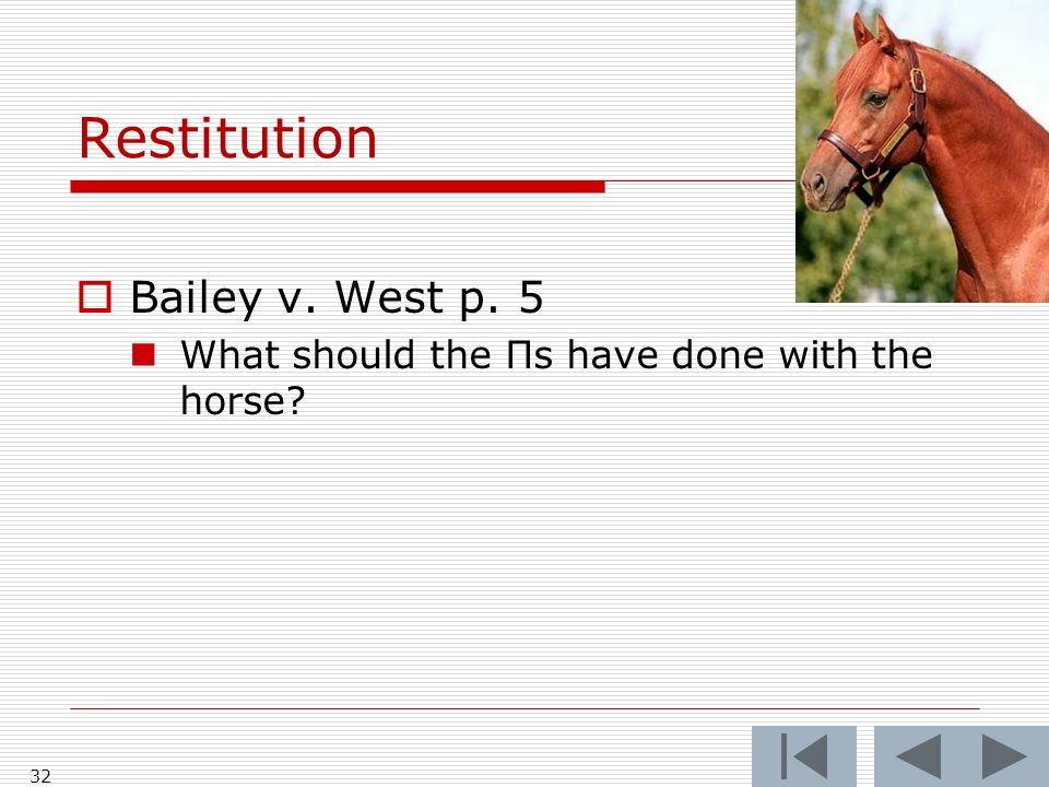 Restitution Bailey v. West p. 5 What should the Πs have done with the horse 32