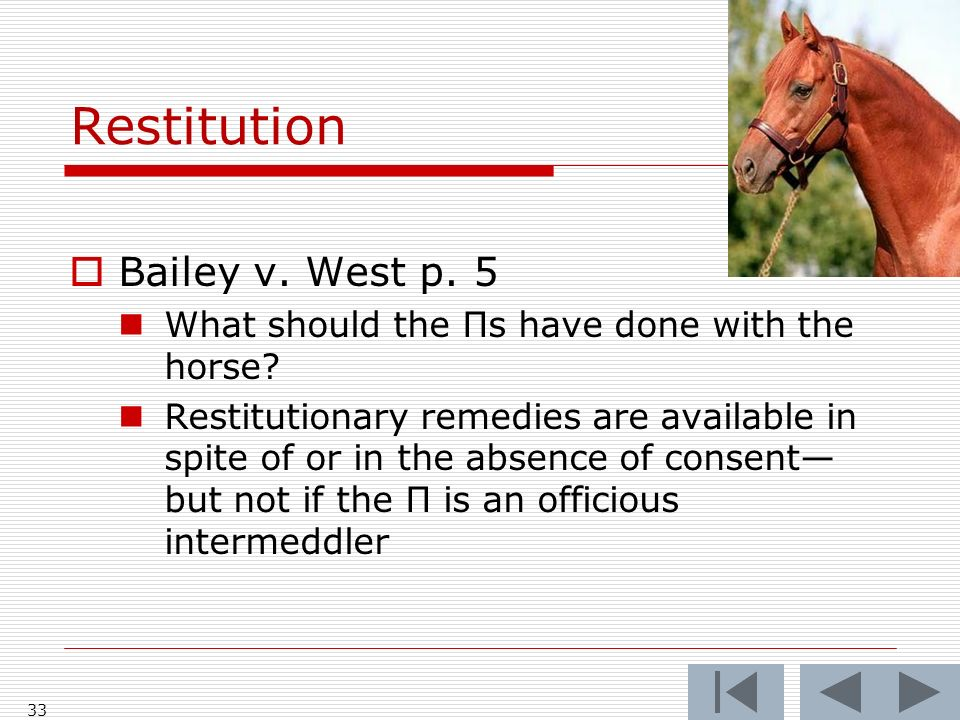 Restitution Bailey v.West p. 5 What should the Πs have done with the horse.