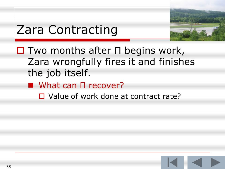 Zara Contracting 38 Two months after Π begins work, Zara wrongfully fires it and finishes the job itself.