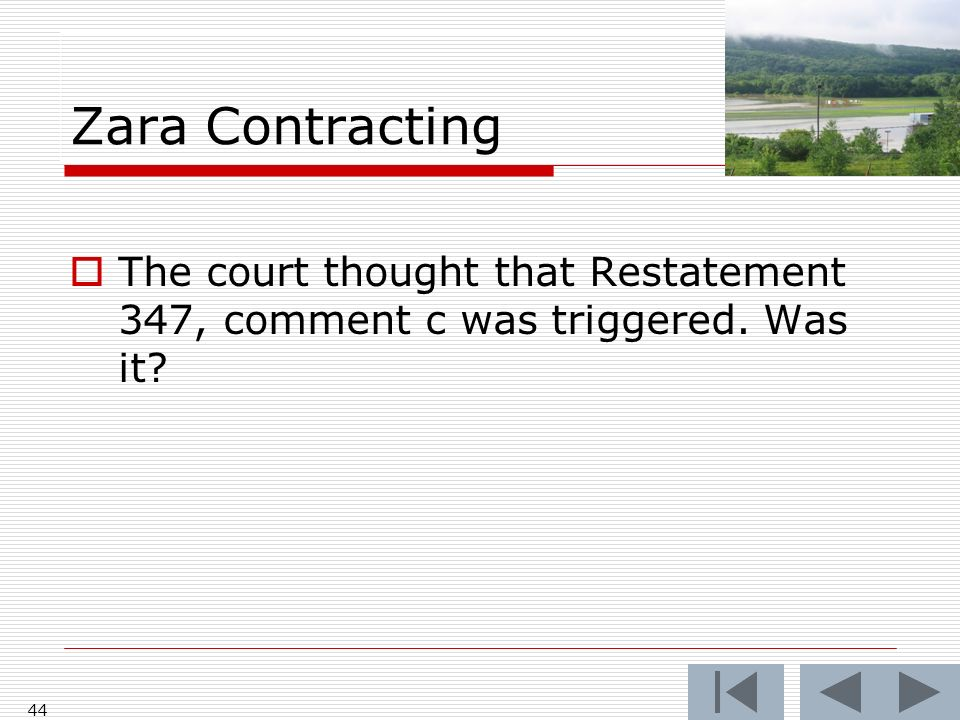 Zara Contracting 44 The court thought that Restatement 347, comment c was triggered. Was it