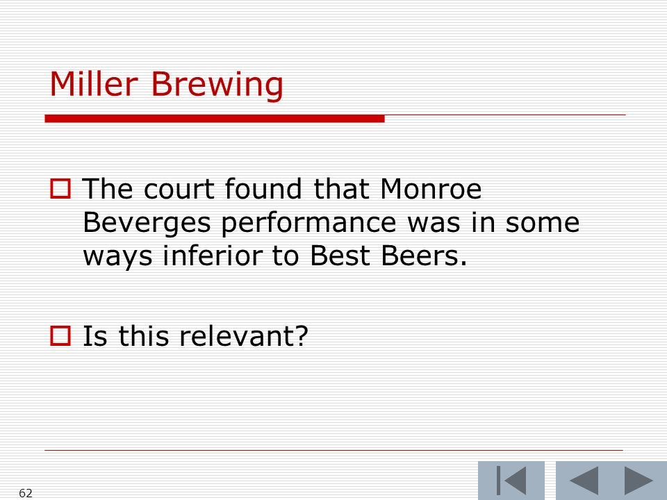 Miller Brewing The court found that Monroe Beverges performance was in some ways inferior to Best Beers.