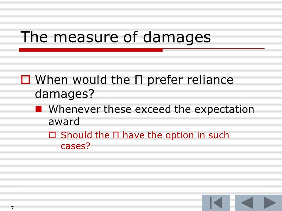 The measure of damages When would the Π prefer reliance damages.