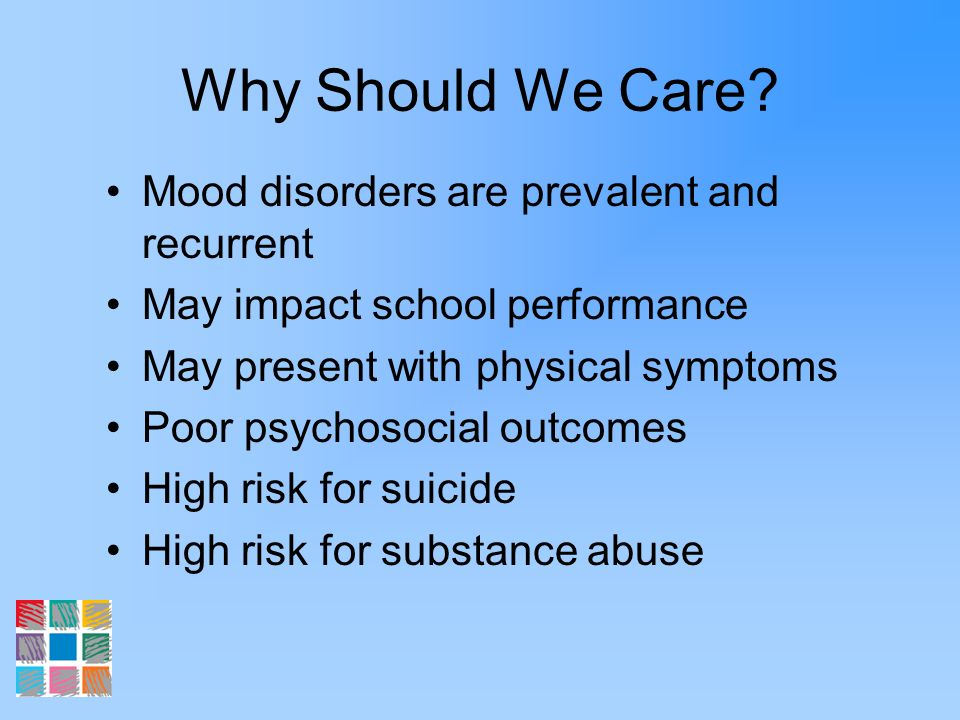 SSRI Side Effects that May Impact Learning Common –Gastrointestinal – dyspepsia, diarrhea –CNS – headache, anxiety, insomnia –Increased sweating Uncommon –Akasthisia (inner feeling of restlessness) –Agitation –Mania (may occur in children with BD) May need to add additional agent to manage side effects