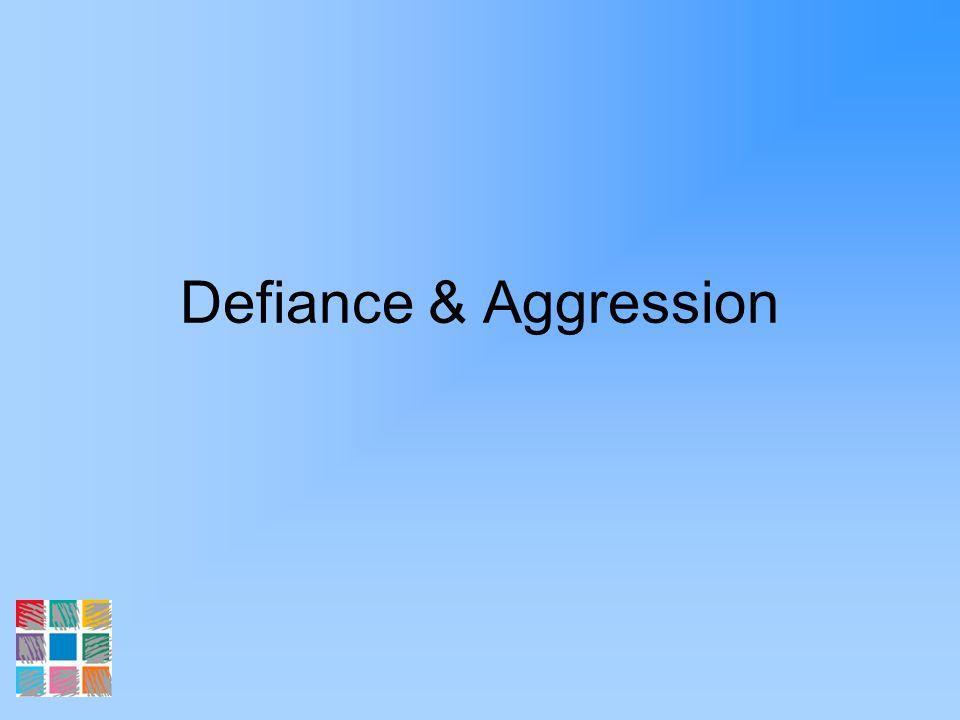 Defiance & Aggression