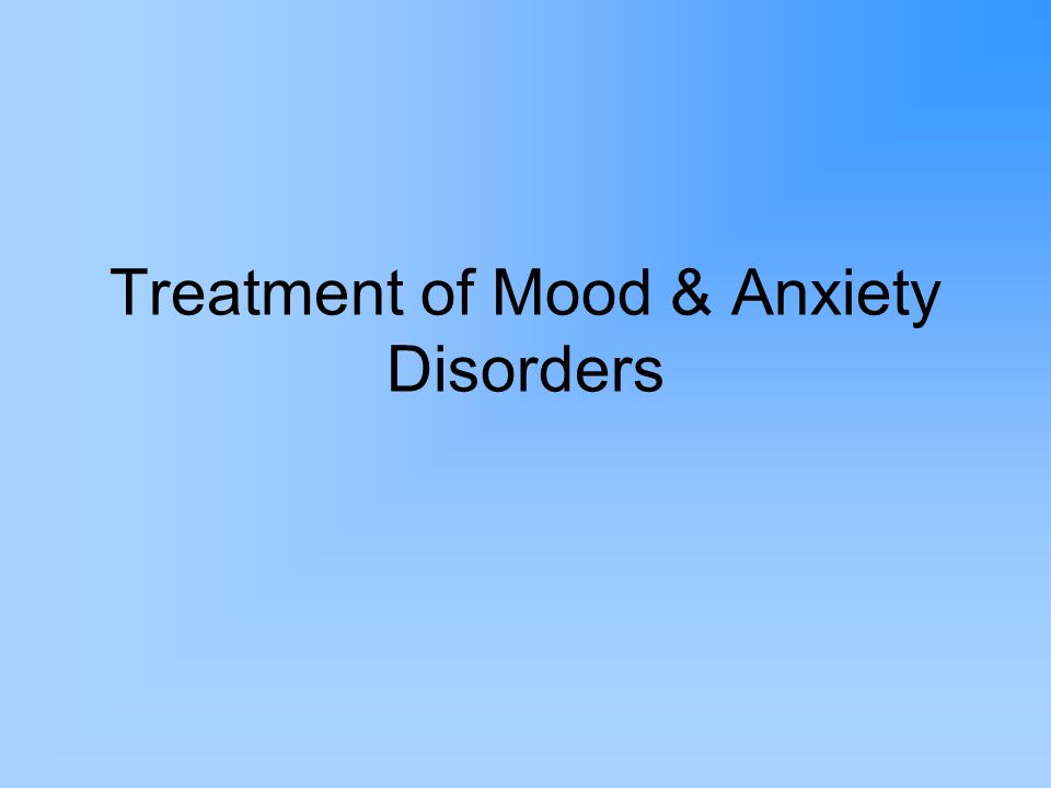 Treatment of Mood & Anxiety Disorders