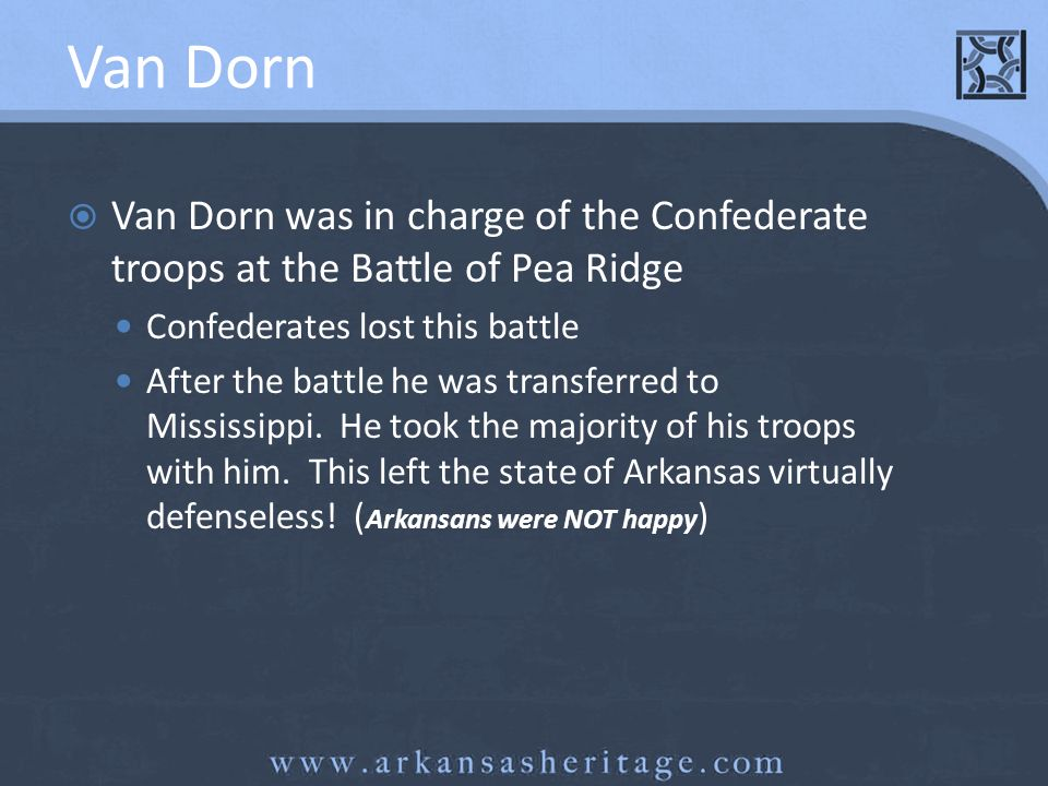 Van Dorn Van Dorn was in charge of the Confederate troops at the Battle of Pea Ridge Confederates lost this battle After the battle he was transferred