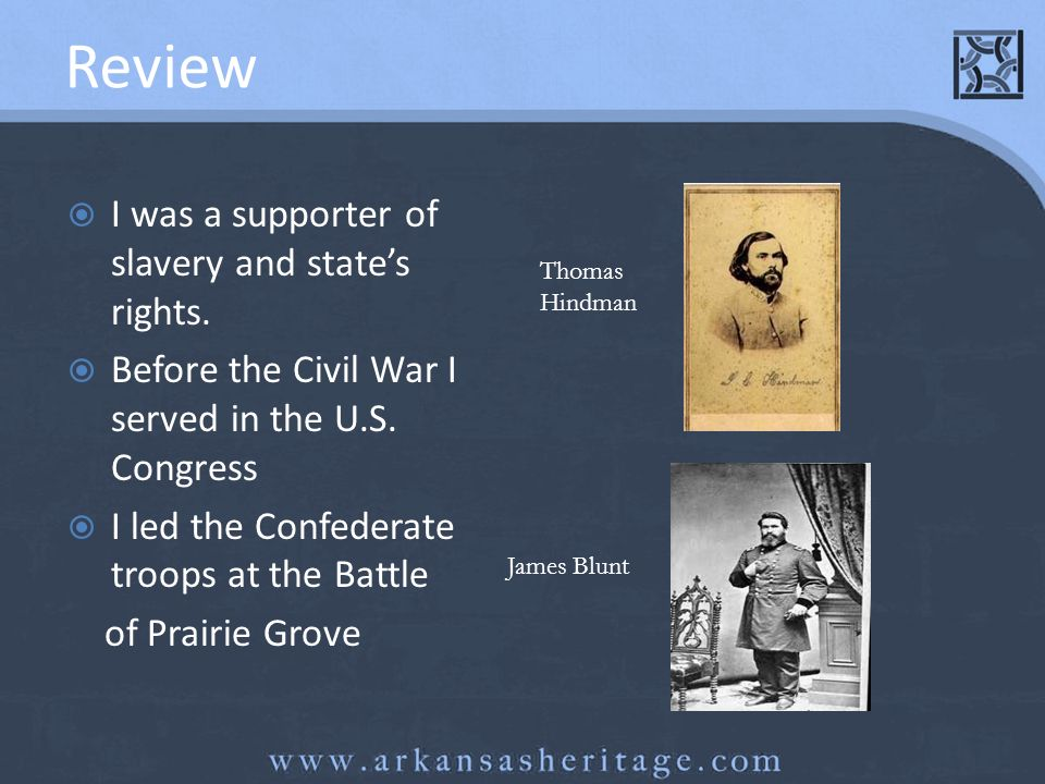 Review I was a supporter of slavery and states rights. Before the Civil War I served in the U.S. Congress I led the Confederate troops at the Battle o