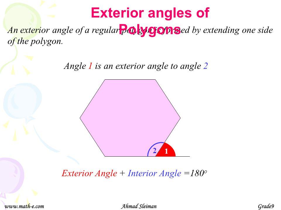 180 o 6 sides 180 o 4 x 180 o = 720 o 4 180 o Interior angles of Polygons 4 sides 2 x 180 o = 360 o 2 5 sides 3 x 180 o = 540 o 3 7 sides 5 x 180 o =