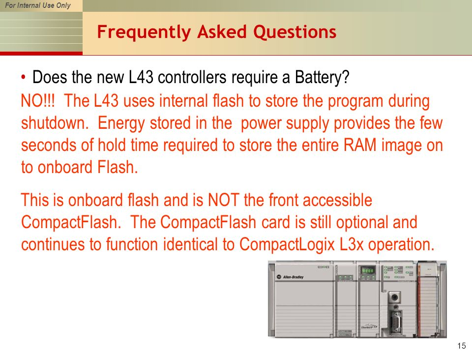 For Internal Use Only 15 Frequently Asked Questions Does the new L43 controllers require a Battery.