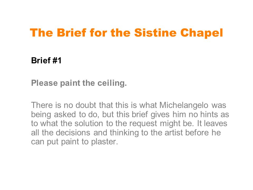 The Brief for the Sistine Chapel Brief #1 Please paint the ceiling.