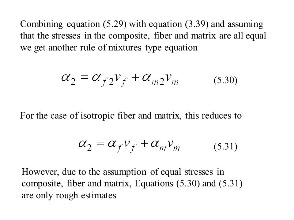 Combining equation (5.29) with equation (3.39) and assuming that the stresses in the composite, fiber and matrix are all equal we get another rule of