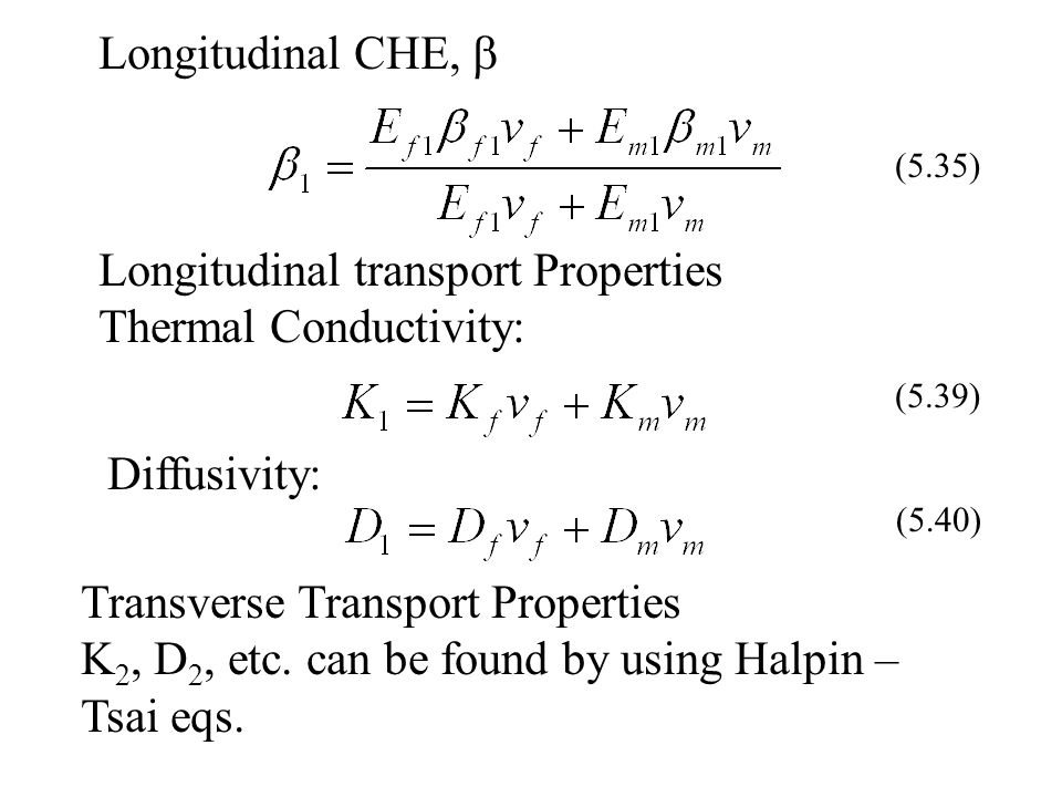 Longitudinal CHE, (5.35) Longitudinal transport Properties Thermal Conductivity: (5.39) Diffusivity: (5.40) Transverse Transport Properties K 2, D 2,