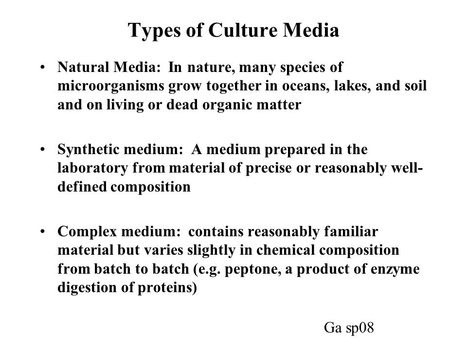 Types of Culture Media Natural Media: In nature, many species of microorganisms grow together in oceans, lakes, and soil and on living or dead organic