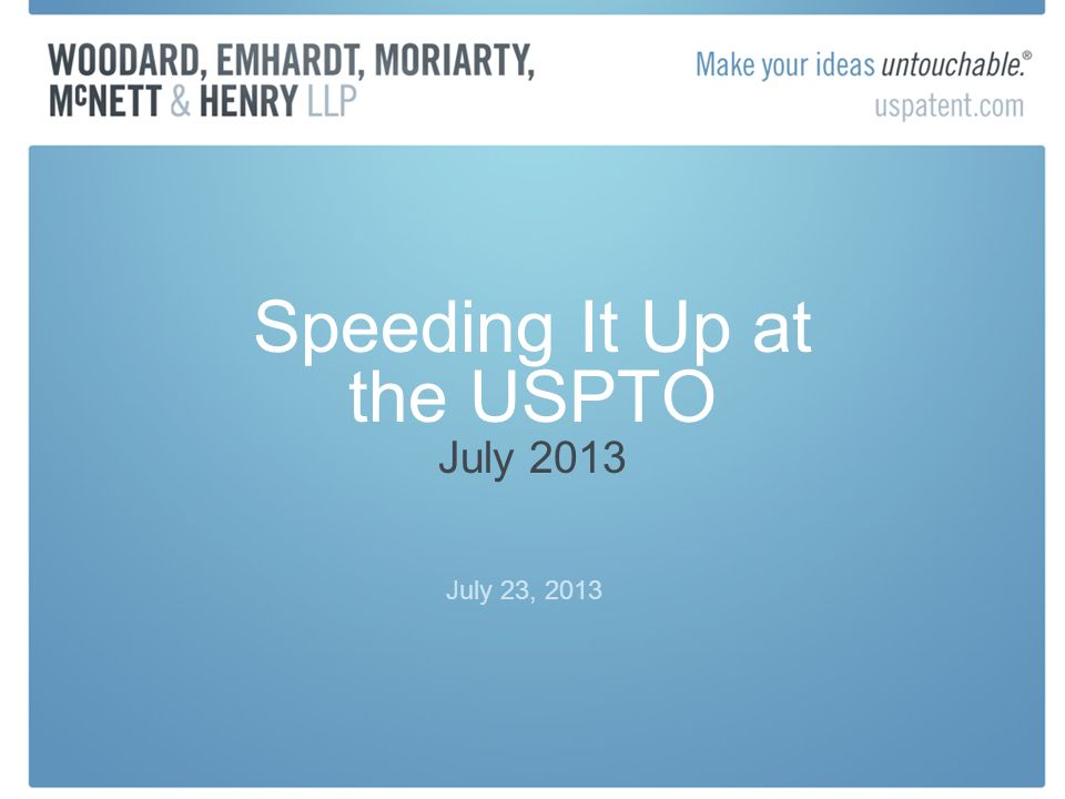 Speeding It Up at the USPTO July 2013 July 23, 2013