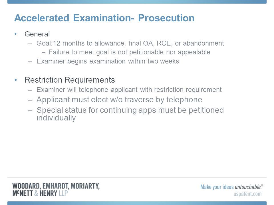 Accelerated Examination- Prosecution General –Goal:12 months to allowance, final OA, RCE, or abandonment –Failure to meet goal is not petitionable nor