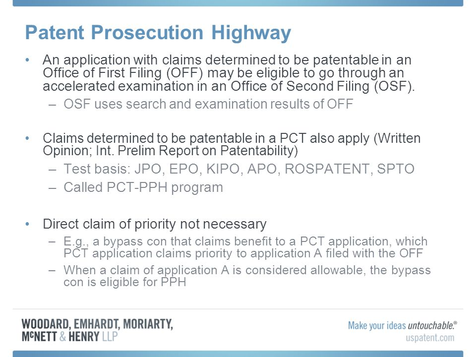Patent Prosecution Highway An application with claims determined to be patentable in an Office of First Filing (OFF) may be eligible to go through an