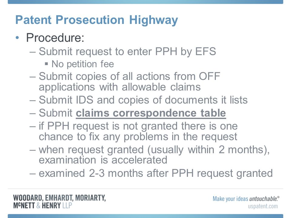 Patent Prosecution Highway Procedure: –Submit request to enter PPH by EFS No petition fee –Submit copies of all actions from OFF applications with all