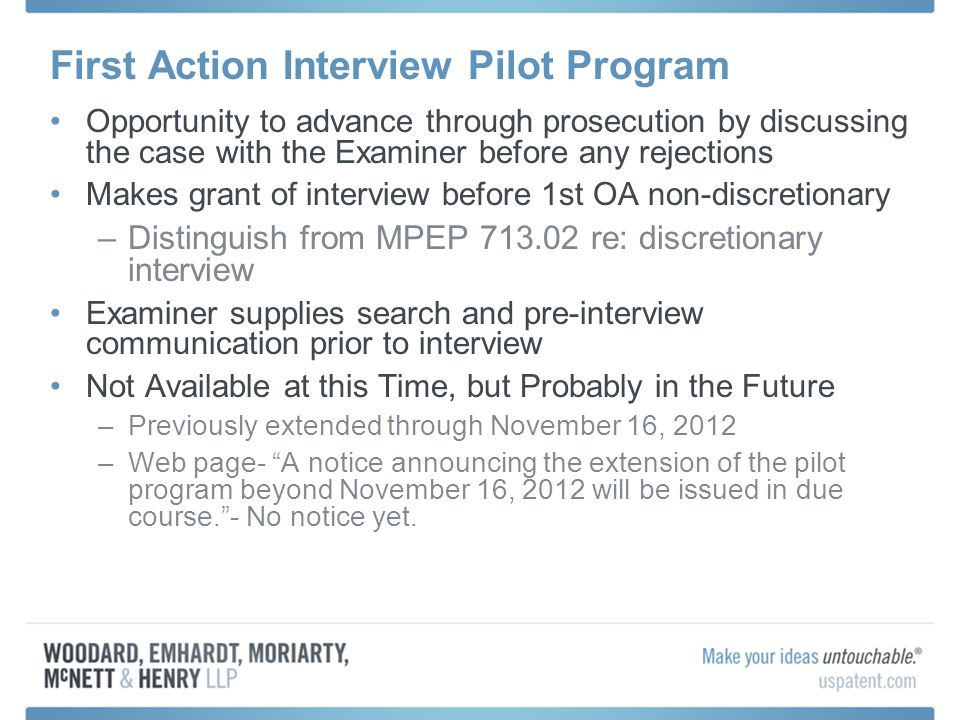 First Action Interview Pilot Program Opportunity to advance through prosecution by discussing the case with the Examiner before any rejections Makes g