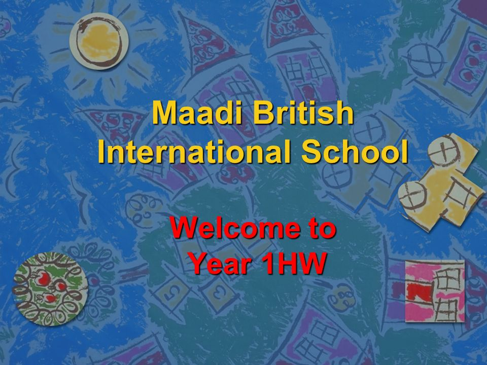 Maadi British International School Welcome to Year 1HW