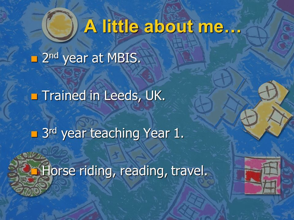 A little about me… n 2 nd year at MBIS. n Trained in Leeds, UK.