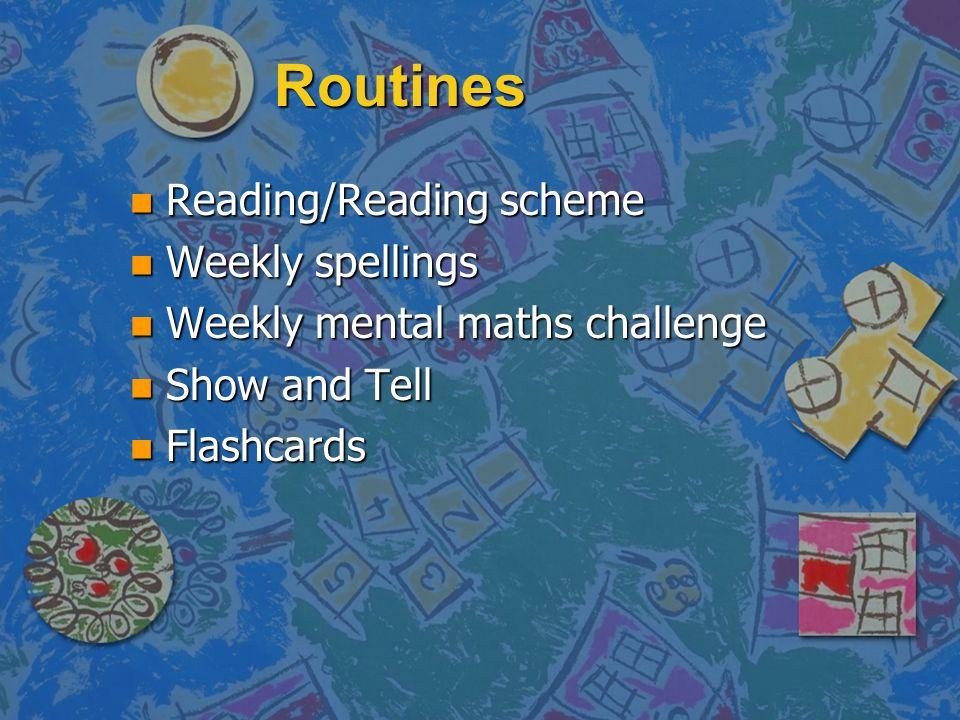 Routines n Reading/Reading scheme n Weekly spellings n Weekly mental maths challenge n Show and Tell n Flashcards