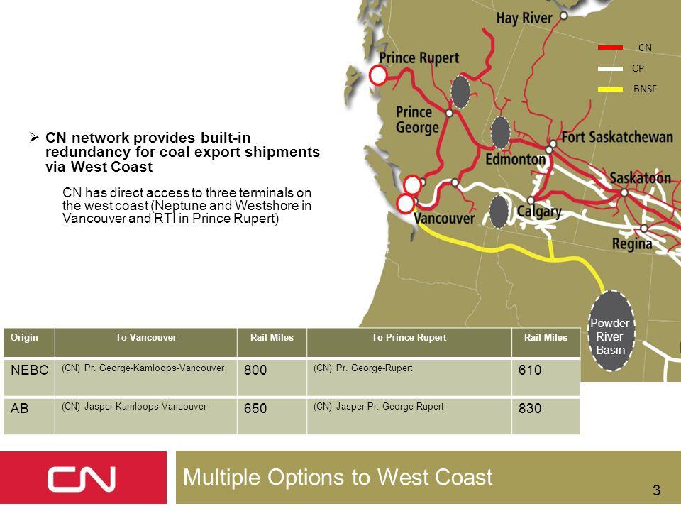 3 Powder River Basin CN CP BNSF OriginTo VancouverRail MilesTo Prince RupertRail Miles NEBC (CN) Pr. George-Kamloops-Vancouver 800 (CN) Pr. George-Rup