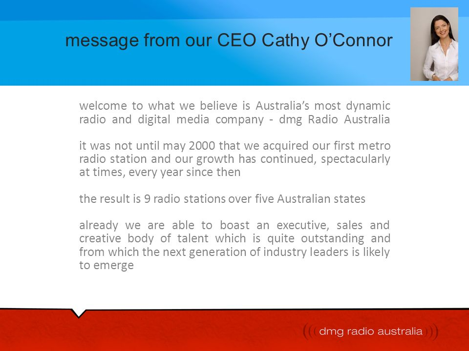 message from our CEO Cathy OConnor dmg Radio Australia is a 50:50 joint venture between Daily Mail and General Trust and Illyria.
