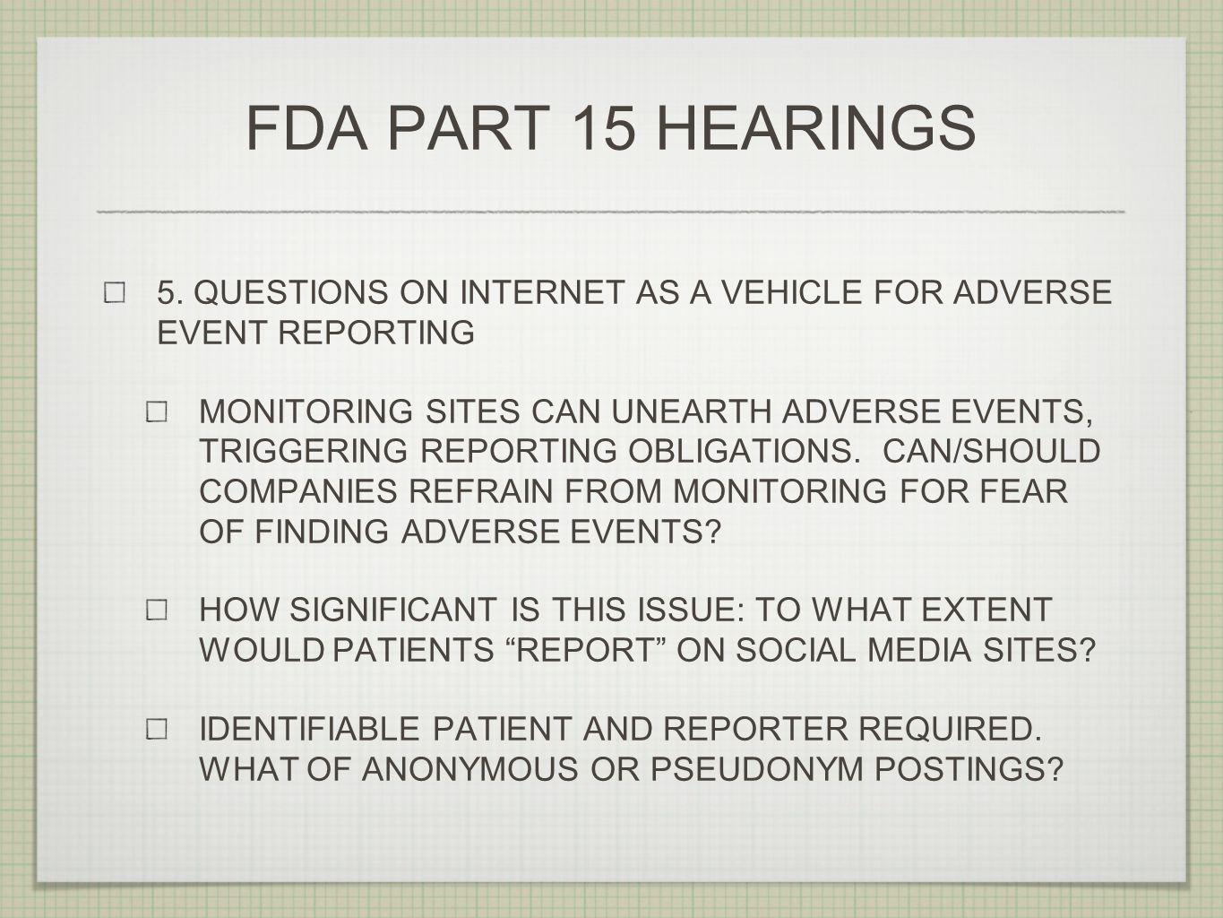 FDA PART 15 HEARINGS 5. QUESTIONS ON INTERNET AS A VEHICLE FOR ADVERSE EVENT REPORTING MONITORING SITES CAN UNEARTH ADVERSE EVENTS, TRIGGERING REPORTI