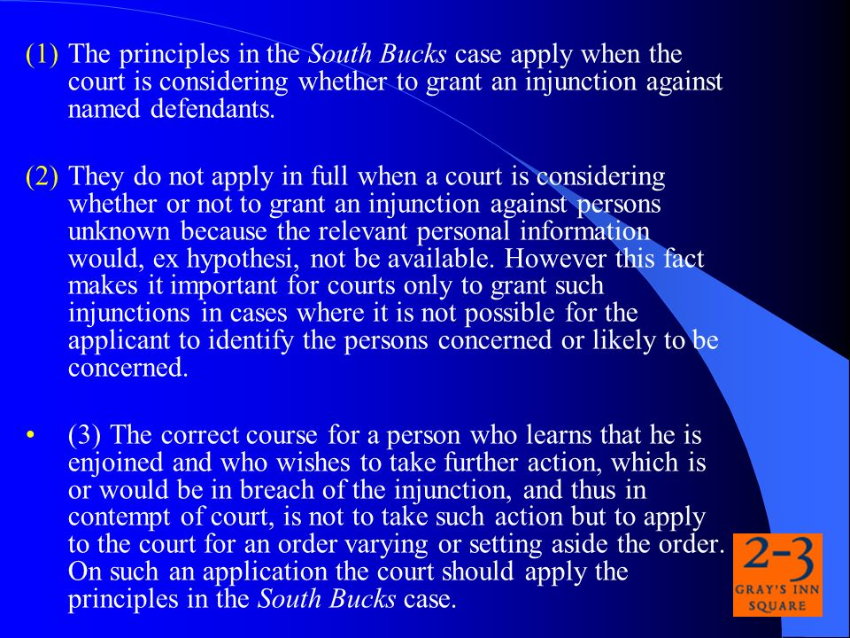 (1)The principles in the South Bucks case apply when the court is considering whether to grant an injunction against named defendants.