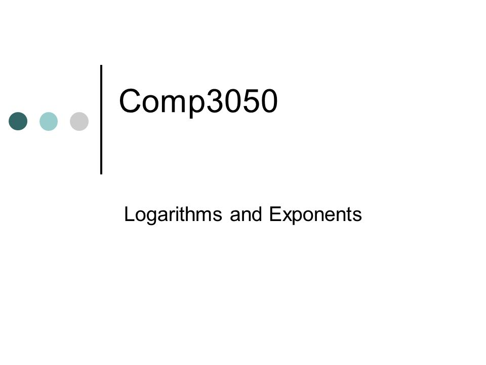 Comp3050 Logarithms and Exponents