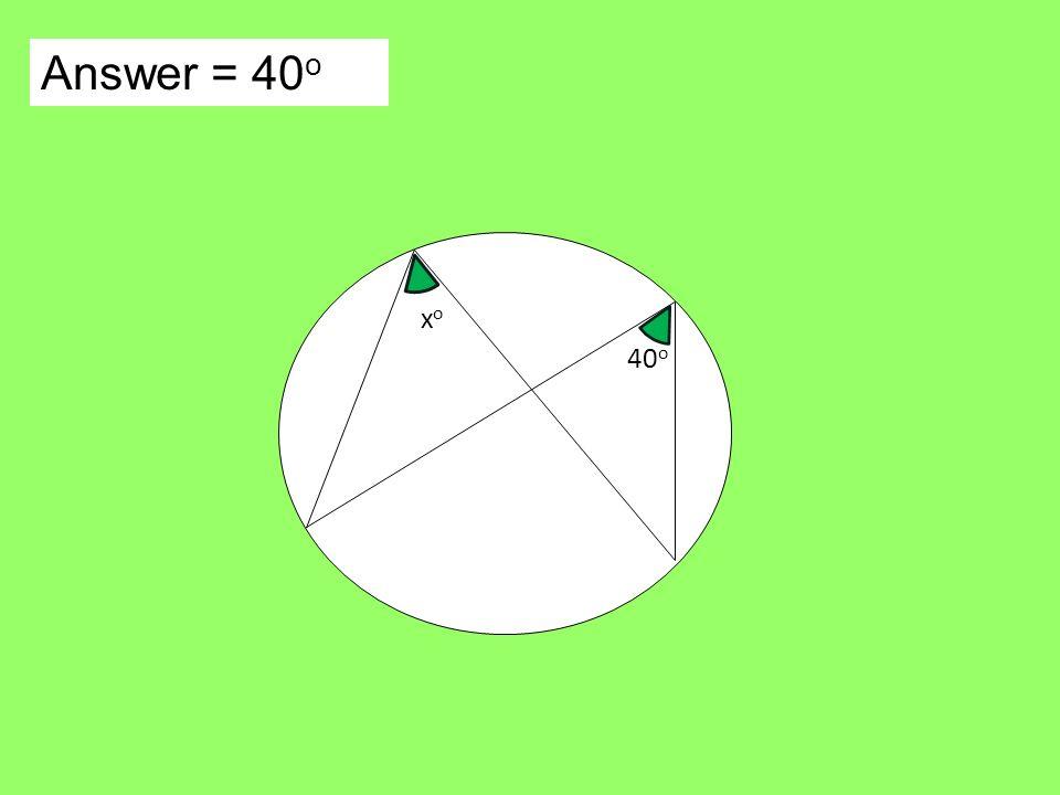 Answer = 40 o 40 o xoxo