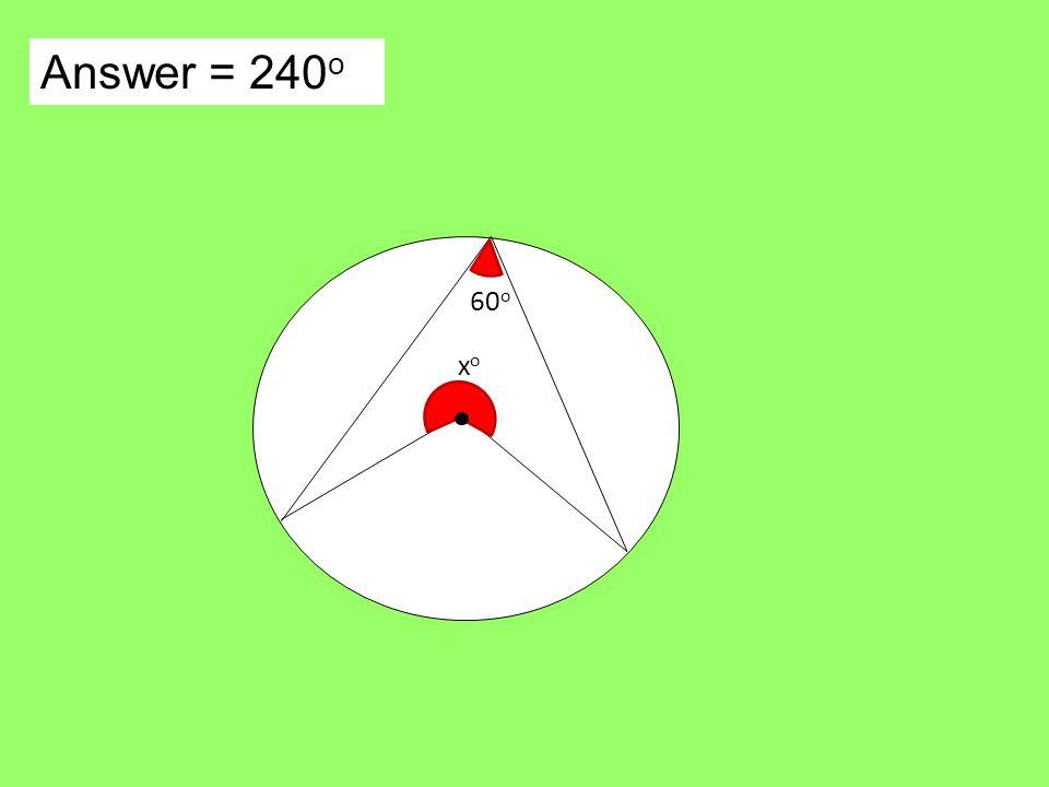 Answer = 240 o xoxo 60 o