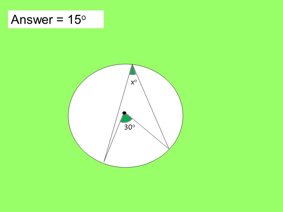 Answer = 15 o xoxo 30 o