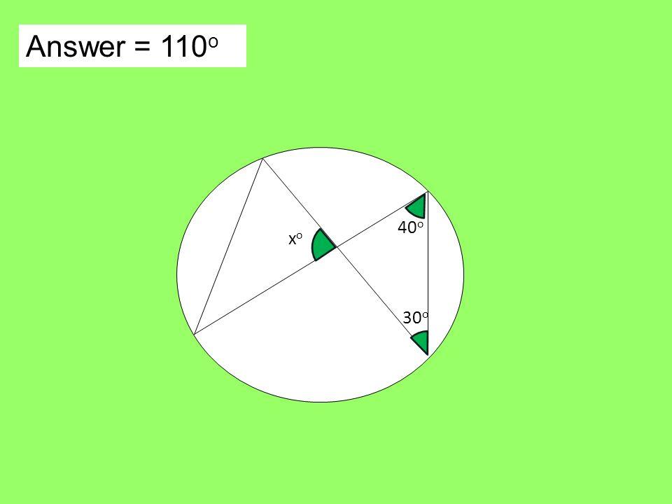 Answer = 110 o 40 o xoxo 30 o