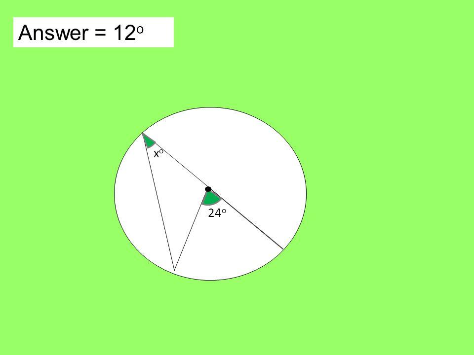 Answer = 12 o xoxo 24 o