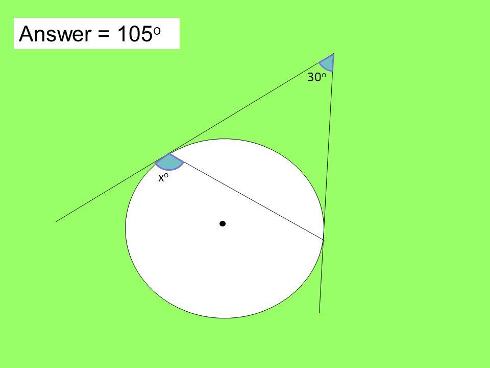 Answer = 105 o xoxo 30 o