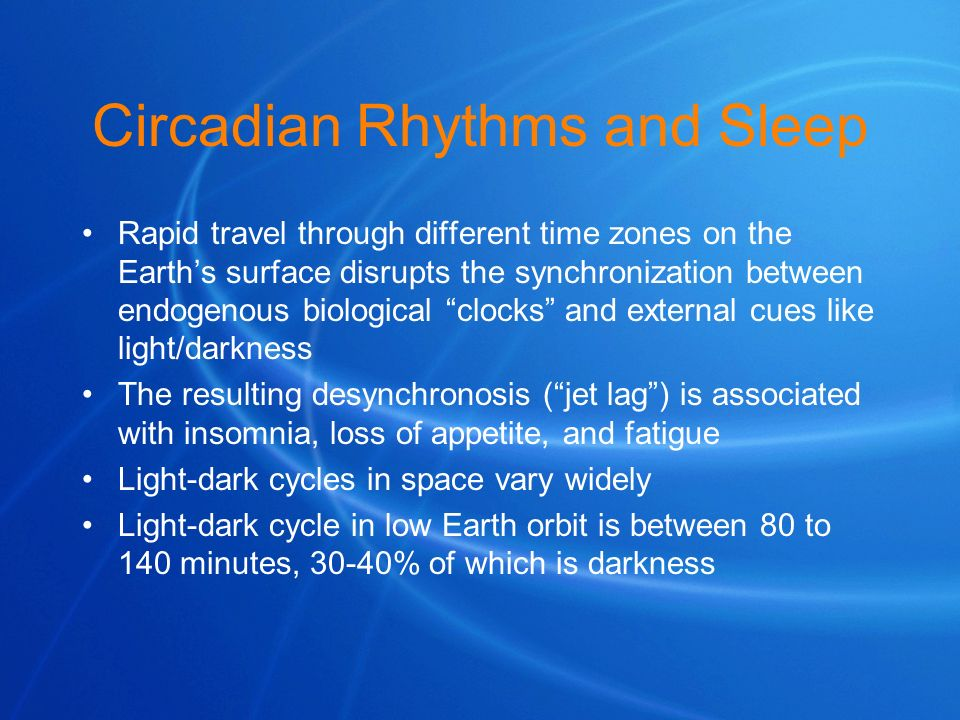 Circadian Rhythms and Sleep Rapid travel through different time zones on the Earths surface disrupts the synchronization between endogenous biological