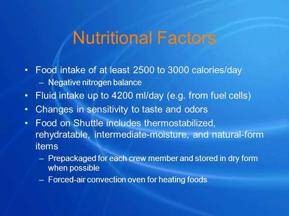 Nutritional Factors Food intake of at least 2500 to 3000 calories/day –Negative nitrogen balance Fluid intake up to 4200 ml/day (e.g. from fuel cells)