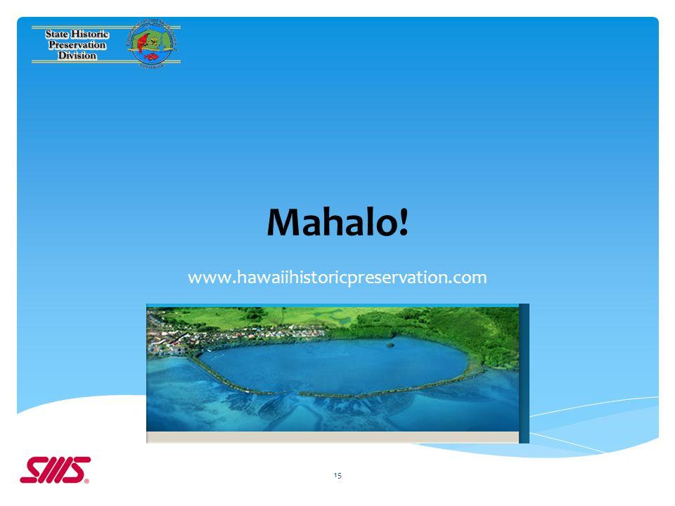 Mahalo! www.hawaiihistoricpreservation.com 15