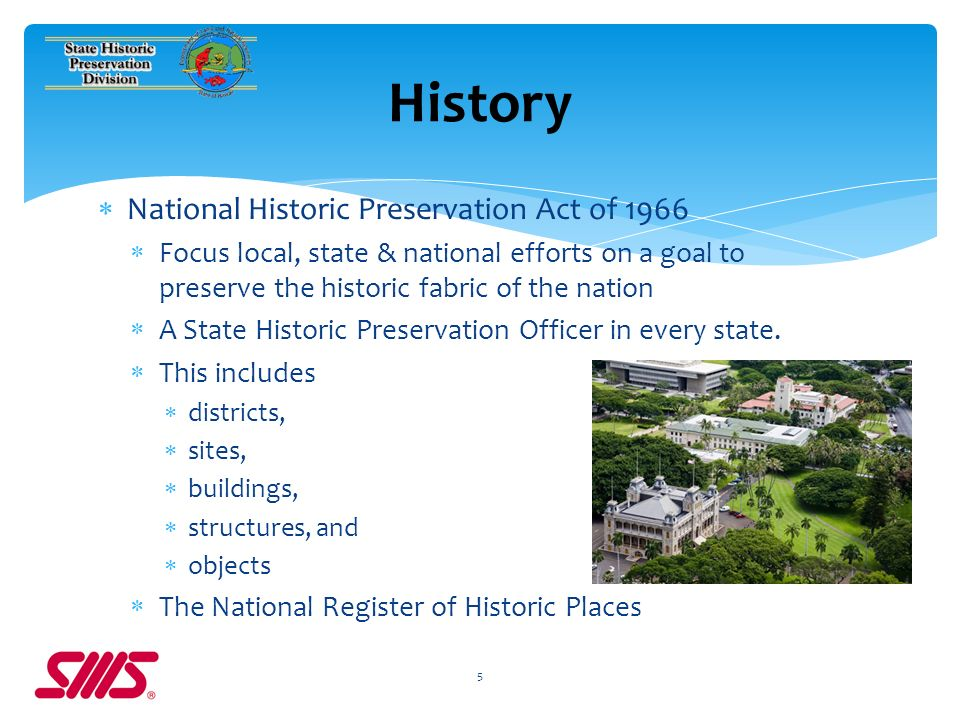 National Historic Preservation Act of 1966 Focus local, state & national efforts on a goal to preserve the historic fabric of the nation A State Historic Preservation Officer in every state.