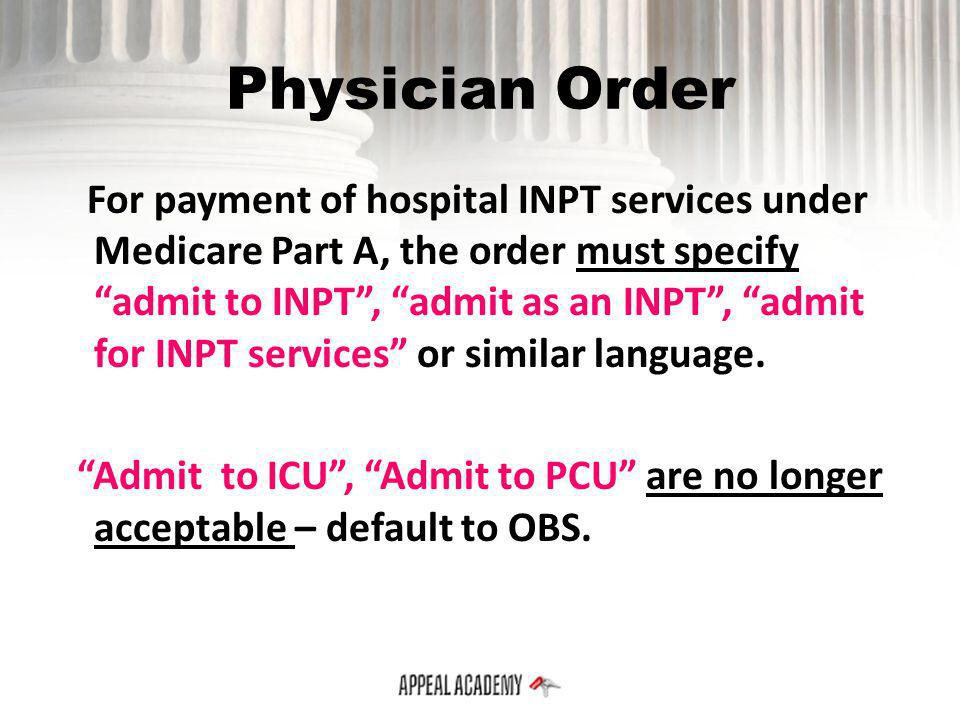 Physician Order For payment of hospital INPT services under Medicare Part A, the order must specify admit to INPT, admit as an INPT, admit for INPT se