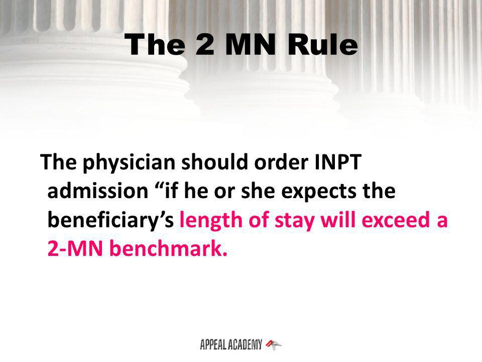 The 2 MN Rule The decision to admit the beneficiary should be based on the cumulative time spent at the hospital beginning with the outpatient service…he or she should consider the time already spent receiving those services in estimating the beneficiarys total length of stay.